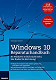 Windows 10 Reparaturhandbuch: Ihr Windows 10 läuft nicht mehr, hier finden Sie die Lösung! 258 Praxisanleitungen, die Ihr Windows 10 schneller, besser ... machen inklusive Anniversary Update