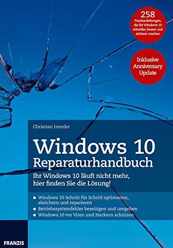 Windows 10 Reparaturhandbuch: Ihr Windows 10 läuft nicht mehr, hier finden Sie die Lösung! 258 Praxisanleitungen, die Ihr Windows 10 schneller, besser ... sicherer machen inklusive Anniversary Update (Upgrade-lösung)