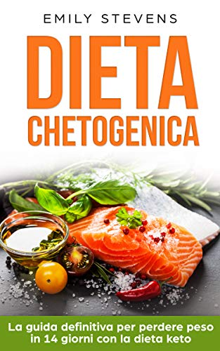 dieta chetogenica: la guida definitiva per perdere peso in 14 giorni con la dieta keto