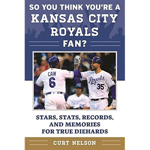 So You Think You're a Kansas City Royals Fan?: STATS, Records, and Memories for True Diehards (So You Think You're a Team Fan)