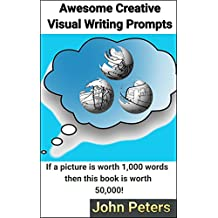 Awesome Creative Visual Writing Prompts: If a picture is worth 1,000 words then this book is worth 50,000! (English Edition)