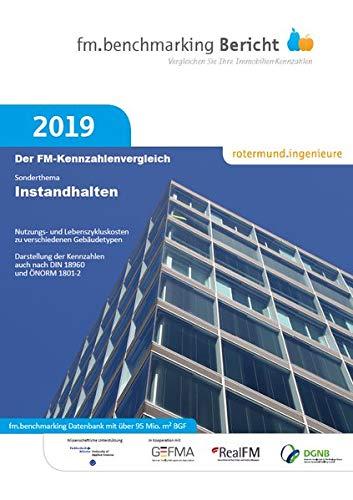 fm.benchmarking Bericht 2019: Sonderthema: Instandhalten (fm.benchmarking Berichte / Vergleichen Sie Ihre Immobilien-Kennzahlen)
