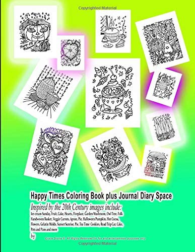 Happy Times Coloring Book plus Journal Diary Space Inspired by the 20th Century images include: Ice-cream Sunday, Fruit, Cake, Hearts, Fireplace, ... Apron, Pie, Halloween Pumpkin, Hot Cocoa...