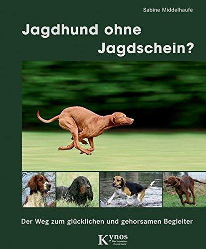 Jagdhund ohne Jagdschein?: Der Weg zum glücklichen und gehorsamen Begleiter (Das besondere Hundebuch)