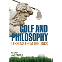 Golf and Philosophy: Lessons from the Links (The Philosophy of Popular Culture)