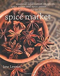 Spice Market: Essential Information on Spices, Spice Mixes and Spice Pastes plus more than 250 recipes by Jane Lawson (2008-06-16)