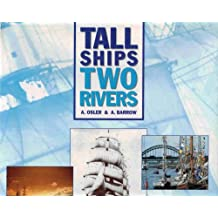 Tall Ships, Two Rivers: Six Centuries of Sail on the Rivers Tyne and Wear