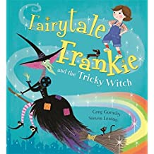 Fairytale Frankie and the Tricky Witch by Greg Gormley (2016-04-07)