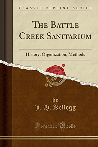 the-battle-creek-sanitarium-history-organization-methods-classic-reprint