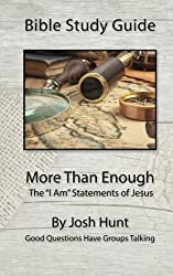Bible Study Guide -- More Than Enough: The I Am Statements of Jesus (Good Questions Have Groups Talking) (Volume 36) by Josh Hunt (2015-11-26)