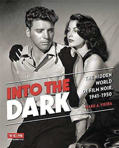 Into the Dark (Turner Classic Movies): The Hidden World of Film Noir, 1941-1950 por Mark Vieira