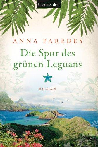 Die Spur des grünen Leguans: Roman (Costa-Rica-Saga 2)