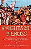 Knights of the Cross: Chronicle of the Fourth Crusade and The Conquest of Constantinople & Chronicle of the Crusade of St. Louis