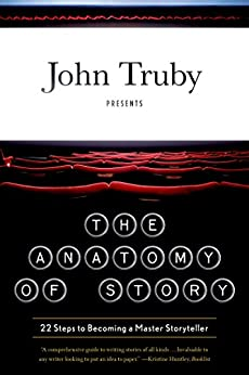 The Anatomy of Story: 22 Steps to Becoming a Master Storyteller par [Truby, John]