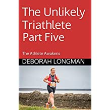 The Unlikely Triathlete Part Five: The Athlete Awakens