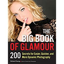 The Big Book of Glamour: 200 Secrets for Easier, Quicker and More Dynamic Photography
