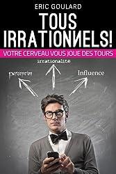 Tous Irrationnels! Votre cerveau vous joue des tours (Non Verbal t. 2)