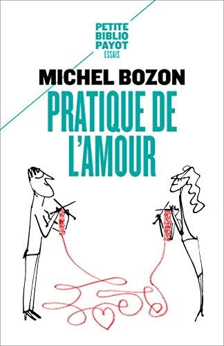 Pratique de l'amour: Le plaisir et l'inquiétude (Petite Bibliothèque Payot)