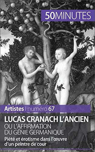 Livres Lucas Cranach l'Ancien ou l'affirmation du génie germanique: Piété et érotisme dans l'œuvre d'un peintre de cour (Artistes t. 67) pdf epub