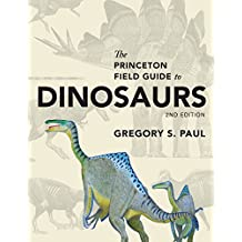 The Princeton Field Guide to Dinosaurs: Second Edition