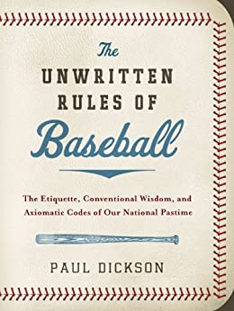 The Unwritten Rules of Baseball: The Etiquette, Conventional Wisdom, and Axiomatic Codes of Our National Pastime von [Dickson, Paul]