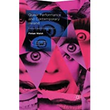 Queer Performance and Contemporary Ireland: Dissent and Disorientation (Contemporary Performance InterActions)