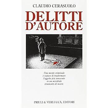 Delitti D'autore. Una Mente Criminale È Capace Di Trasformare L'oggetto Più Innocente In Un Micidiale Strumento Di Morte