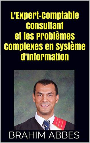 L'Expert-Comptable Consultant et les Problèmes Complexes en Système d'Information par BRAHIM ABBES