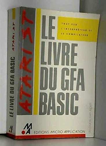 Le Livre du GFA Basic : Tout sur l'interpréteur et le compilateur (Collection dirigée par Philippe Olivier) par Uwe Litzkendorf (Reliure inconnue)