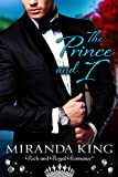 The Prince and I: A Rich and Royal Romance (True Royalty Book 2)