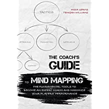 The Coach's Guide to Mind Mapping: The Fundamental Tools to Become an Expert Coach and Maximize Your Players' Performance