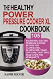 The Healthy Power Pressure Cooker Xl Cookbook: 105 Nourishing Electric Pressure Cooker Recipes