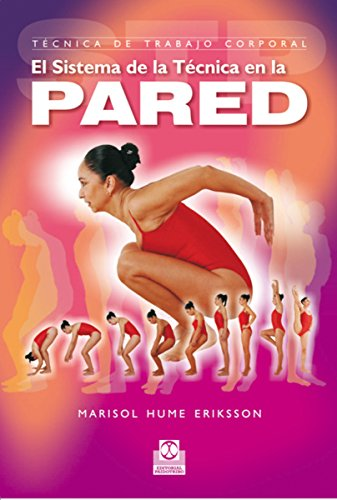 Técnica de trabajo corporal: El sistema de la técnica en la pared (Color) (Deportes nº 74) por Marisol Hume Eriksson