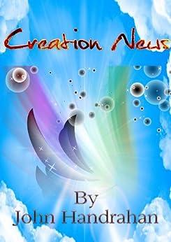 Creation News (Creation News Series Book 1) by [Handrahan, John]