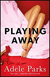 Playing Away: A compelling novel of love, lust and lies