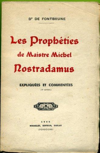 Les prophéties de maistre michel nostradamus, expliquées et commentées. par Fontbrune Dr de