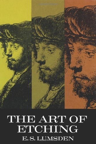 The Art of Etching (Dover Art Instruction): Written by E.S. Lumsden, 1998 Edition, (annotated edition) Publisher: Dover Publications Inc. [Paperback]