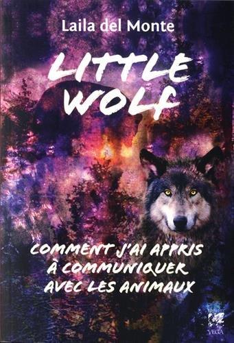 Little wolf : Comment j'ai appris à communiquer avec les animaux par Laila Del Monte