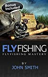 Fly fishing: Fly Fishing Mastery(Fly Fishing, Fly Fishing for Beginners, Fishing, How to Fish, Trout Fishing for Beginners, Fishing Tips, hunting)