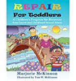 [(Repair For Toddlers: A Children's Program for Recovery from Incest and Childhood Sexual Abuse)] [Author: McKinnon Marjorie] published on (January, 2011)