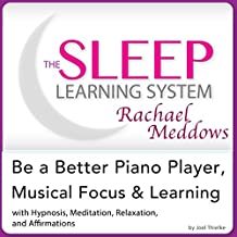 Be a Better Piano Player, Musical Focus and Learning: Hypnosis, Meditation and Subliminal - The Sleep Learning System Featuring Rachael Meddows