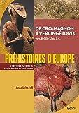 Préhistoires d'Europe : de Néandertal à Vercingétorix : 40 000-52 avant notre ère / Anne Lehoërff | Lehoërff, Anne. Auteur