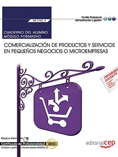 Cuaderno del alumno. Comercialización de productos y servicios en pequeños negocios o microempresas (MF1790_3). Certificados de profesionalidad. Creación y gestión de microempresas (ADGD0210)