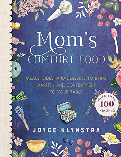 Mom's Comfort Food: Meals, Sides, and Desserts to Bring Warmth and Contentment to Your Table (English Edition)