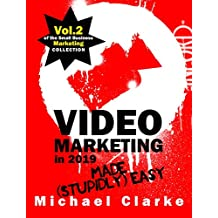 Video Marketing in 2019 Made (Stupidly) Easy   How to Achieve YouTube Business Awesomeness: (Vol.2 of the Small Business Marketing Collection) (Punk Rock Marketing Collection) (English Edition)