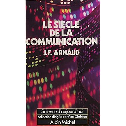 Le siècle de la communication (Sciences d'aujourd'hui)