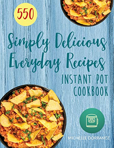 Canning Pot (Instant Pot Cookbook: 550 Simply Delicious Everyday Recipes for Your Instant Pot Pressure Cooker)