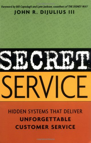 Secret Service - Hidden Systems That Deliver unforgettable Customer Service
