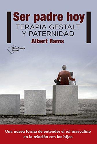 Ser padre hoy: Terapia Gestalt y paternidad por Albert Rams