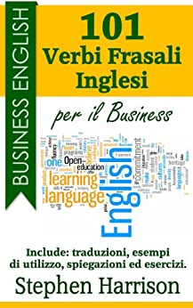 101 Verbi Frasali inglesi per il Business (Business English) (Italian Edition) von [Harrison, Stephen]